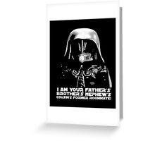 I am your fathers brothers nephews cousins former ro T-shirt Greeting Card