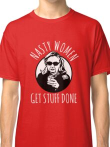 Hillary Clinton Nasty Women Get Stuff Done Classic T-Shirt