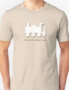 This is not a Steam Train Unisex T-Shirt