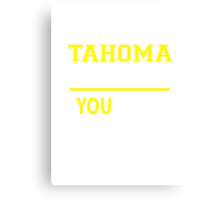 It's A TAHOMA thing, you wouldn't understand !! Canvas Print
