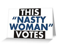 """This """"Nasty Woman"""" Votes Greeting Card"""