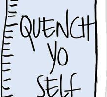 Quench Yo Self Sticker