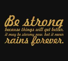 Be strong because things will... Inspirational Quote Kids Tee