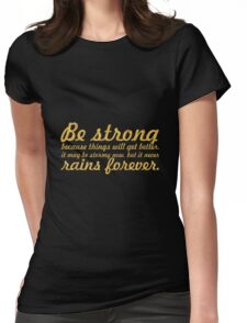 Be strong because things will... Inspirational Quote Womens Fitted T-Shirt