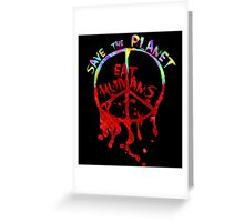 save the planet, EAT HIMANS - paint Greeting Card