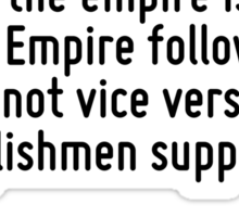 The foundation of empire is art and science. Remove them or degrade them, and the empire is no more. Empire follows art and not vice versa as Englishmen suppose. Sticker