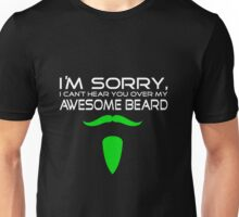 I am sorry I can't hear you over my Awesome beard Unisex T-Shirt