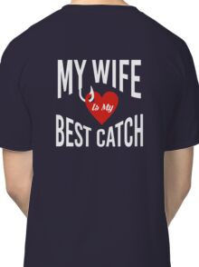 My Wife Is My Best Catch T-Shirt Classic T-Shirt