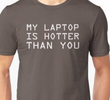 My laptop is hotter than you Unisex T-Shirt