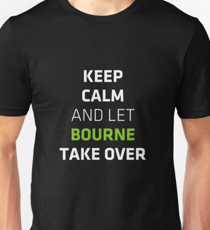 Keep Calm And Let Bourne Take Over - Bourne T-Shirt Unisex T-Shirt