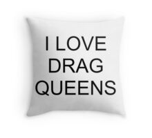 I LOVE DRAG QUEENS - Black Throw Pillow