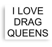 I LOVE DRAG QUEENS - Black Canvas Print