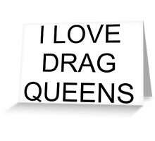 I LOVE DRAG QUEENS - Black Greeting Card