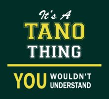 It's A TANO thing, you wouldn't understand !! by satro