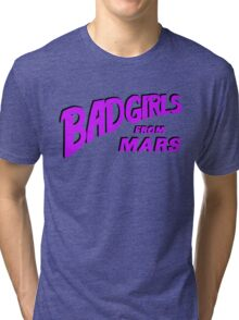 Bad Girls From Mars Spaceploitation Tri-blend T-Shirt