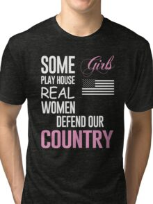 Some Girls Play House Real Women Defend Our Country - TShirts & Hoodies T-Shirts Tri-blend T-Shirt