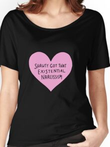 SHAWTY GOT EXISTENTIAL NARCISSISM Women's Relaxed Fit T-Shirt
