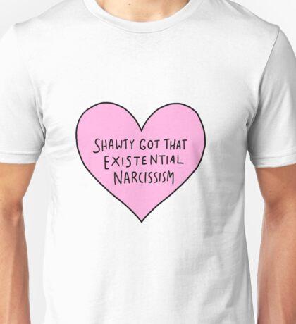 SHAWTY GOT EXISTENTIAL NARCISSISM Unisex T-Shirt