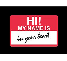 My Name Is In Your Heart Photographic Print
