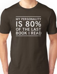 My personality is 80% of the last book I read Unisex T-Shirt