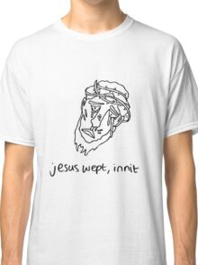 Jesus Wept, Innit - Black Line Classic T-Shirt