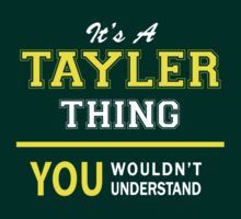 It's A TAYLER thing, you wouldn't understand !! by satro