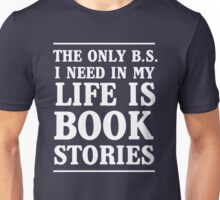 The only B.S. I need in my life is Book Stories Unisex T-Shirt