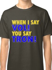 "When I say ""Vol"", you say ""Tron""! Classic T-Shirt"