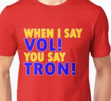"When I say ""Vol"", you say ""Tron""! Unisex T-Shirt"