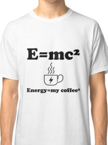 Energy=my coffee² Classic T-Shirt