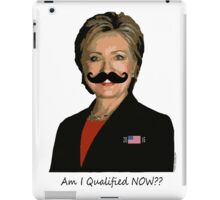HILLARY for PRESIDENT: Am I qualified NOW? iPad Case/Skin