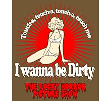 I wanna be Dirty Photographic Print