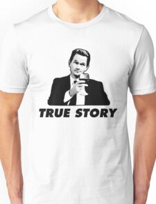 True Story Barney Stinson How i met your mother Unisex T-Shirt