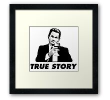 True Story Barney Stinson How i met your mother Framed Print