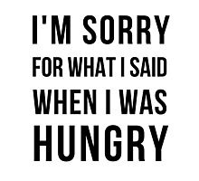 I'm sorry for what I said when i was hungry Photographic Print
