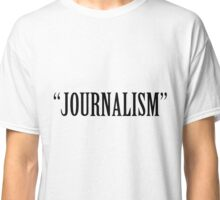 """Journalism"" Classic T-Shirt"