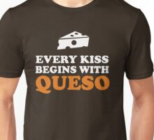 Every kiss begins with queso Unisex T-Shirt