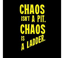 Game of Thrones Baelish Chaos Isn't a Pit Chaos is a Ladder Photographic Print