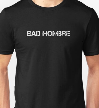 Bad Hombre and Love Bad Hombres text design Unisex T-Shirt