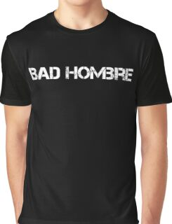 Bad Hombre and Love Bad Hombres text design Graphic T-Shirt