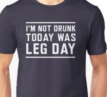 I'm not drunk. Today was leg day Unisex T-Shirt
