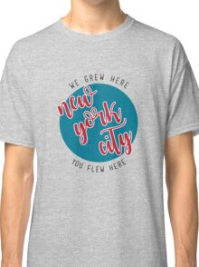 nyc- we greg here you flew here Classic T-Shirt