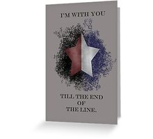 I'm with you till the end of the line Greeting Card
