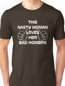 his Nasty Woman Loves Her Bad Hombre Funny Trump Unisex T-Shirt