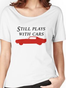 Still Plays With Cars Women's Relaxed Fit T-Shirt