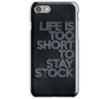 Life is too short to stay stock case (1) iPhone Case/Skin