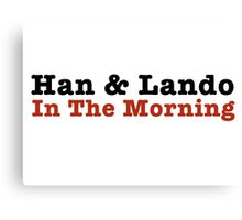 Han and Lando In The Morning Canvas Print
