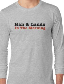 Han and Lando In The Morning Long Sleeve T-Shirt