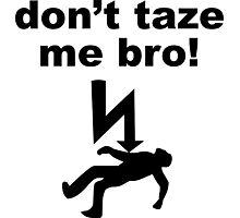 don't taze me bro! Photographic Print