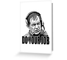 do your job Greeting Card